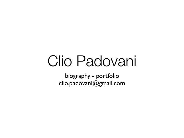 Clio Padovani    biography - portfolio clio.padovani@gmail.com