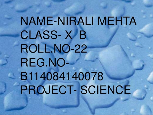 NAME-NIRALI MEHTA CLASS- X B ROLL.NO-22 REG.NOB114084140078 PROJECT- SCIENCE
