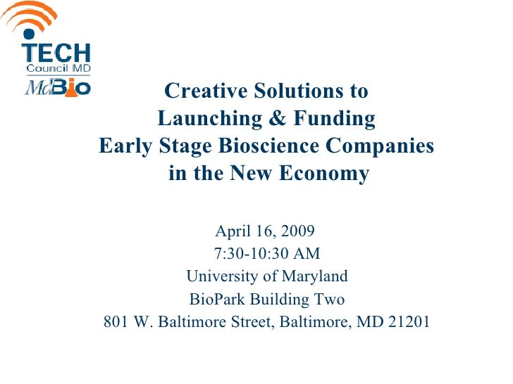 Creative Solutions to  Launching & Funding  Early Stage Bioscience Companies  in the New Economy <ul><li>April 16, 2009  <...