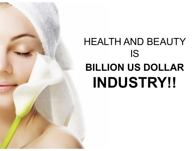 HEALTH AND BEAUTY  IS  BILLION US DOLLAR  INDUSTRY!!