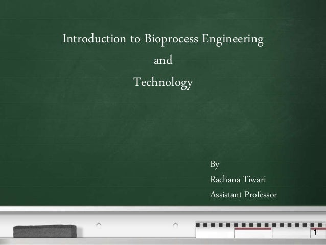 Your logo 1 Introduction to Bioprocess Engineering and Technology By Rachana Tiwari Assistant Professor