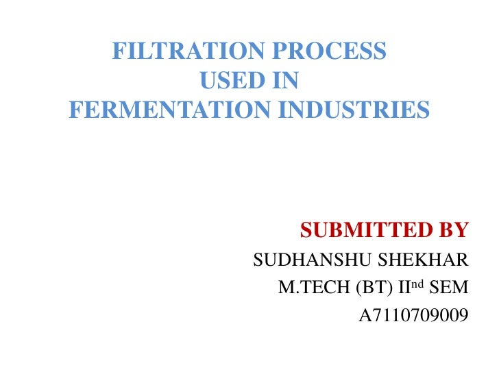 Filtration process used in fermentation industries<br />SUBMITTED BY <br />SUDHANSHU SHEKHAR<br />M.TECH (BT) IInd SEM<br ...