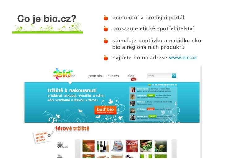 Co je bio.cz?   komunitní a prodejní portál                  prosazuje etické spotřebitelství                  stimuluje p...