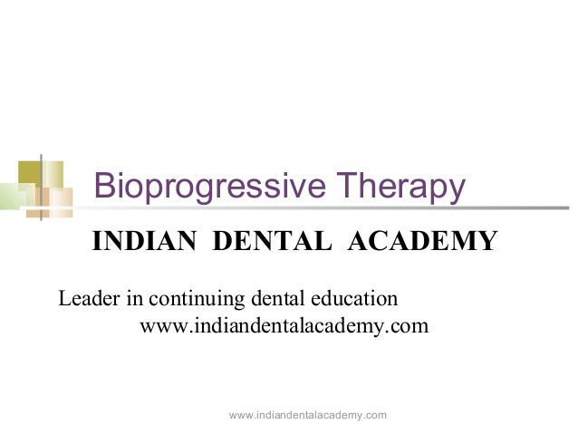Bioprogressive Therapy INDIAN DENTAL ACADEMY Leader in continuing dental education www.indiandentalacademy.com  www.indian...