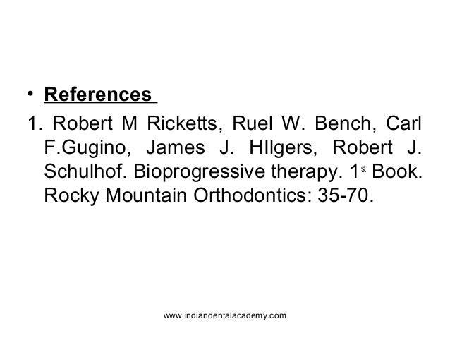 • References 1. Robert M Ricketts, Ruel W. Bench, Carl F.Gugino, James J. HIlgers, Robert J. Schulhof. Bioprogressive ther...