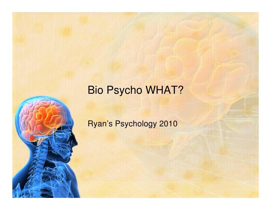 Bio Psycho WHAT?  Ryan's Psychology 2010