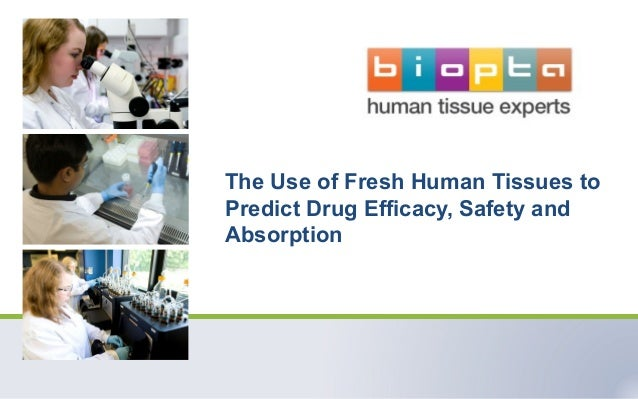 The Use of Fresh Human Tissues to Predict Drug Efficacy, Safety and Absorption