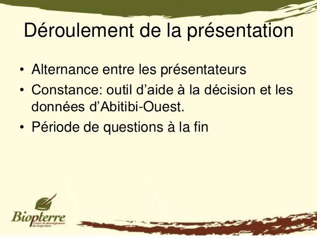 Déroulement de la présentation• Alternance entre les présentateurs• Constance: outil d'aide à la décision et les  données ...