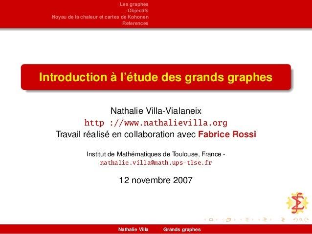 Les graphes Objectifs Noyau de la chaleur et cartes de Kohonen References Introduction à l'étude des grands graphes Nathal...
