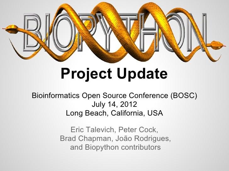 Project UpdateBioinformatics Open Source Conference (BOSC)                 July 14, 2012         Long Beach, California, U...