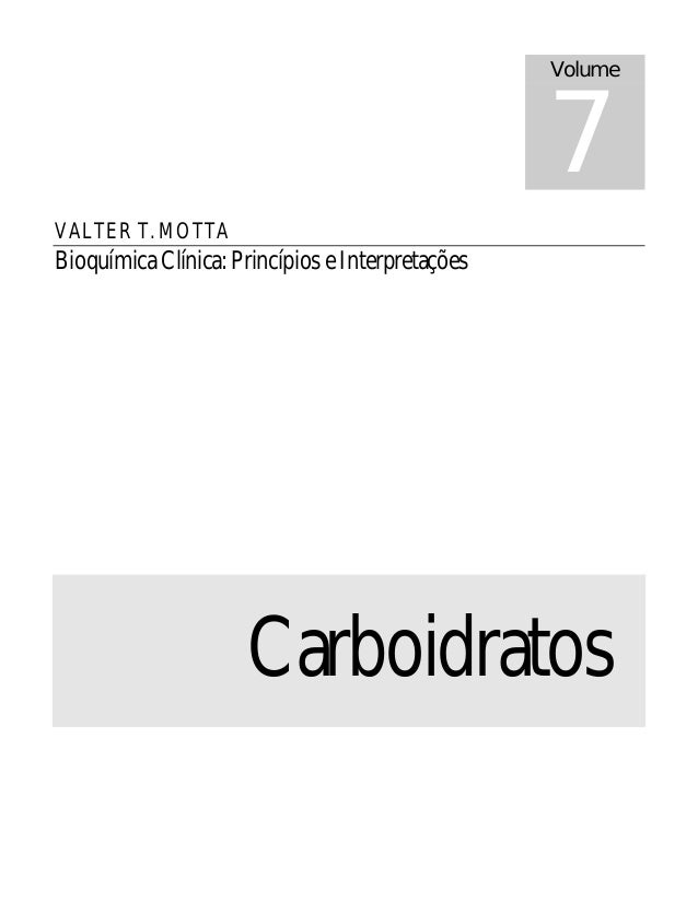VALTER T. MOTTA Bioquímica Clínica: Princípios e Interpretações Carboidratos Volume 7