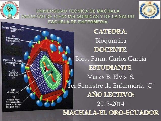 : Bioquímica : Bioq. Farm. Carlos García : Macas B. Elvis S. 1er.Semestre de Enfermería ¨C¨  2013-2014