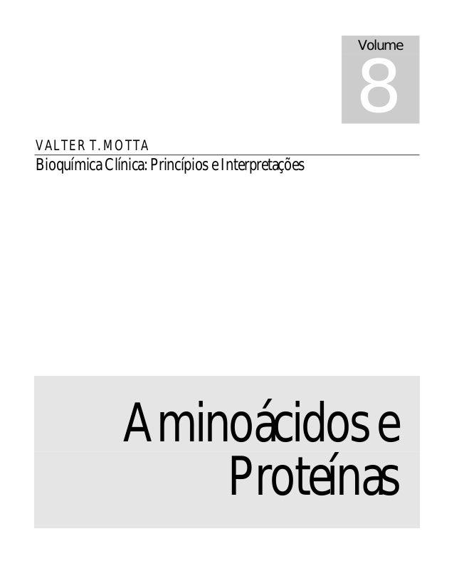 VALTER T. MOTTA Bioquímica Clínica: Princípios e Interpretações Aminoácidose Proteínas Volume 8