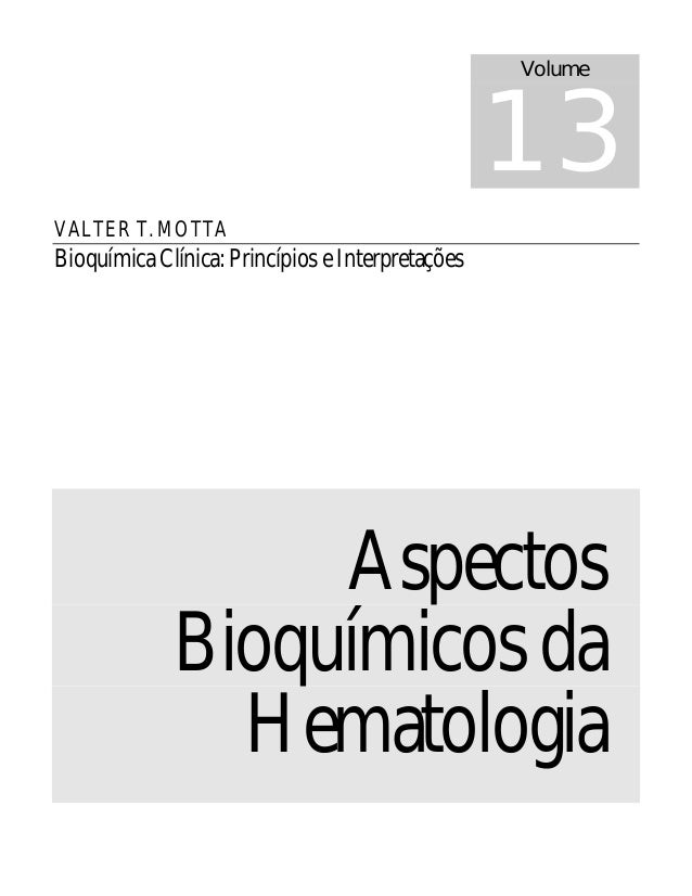 VALTER T. MOTTA Bioquímica Clínica: Princípios e Interpretações Aspectos Bioquímicosda Hematologia Volume 13