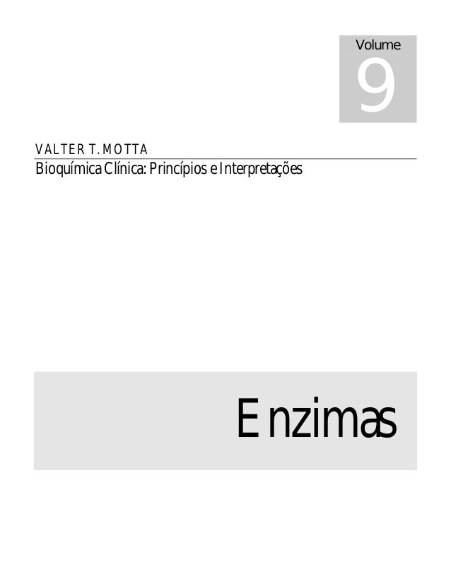 VALTER T. MOTTA  Bioquímica Clínica: Princípios e Interpretações  Volume 9  Enzimas