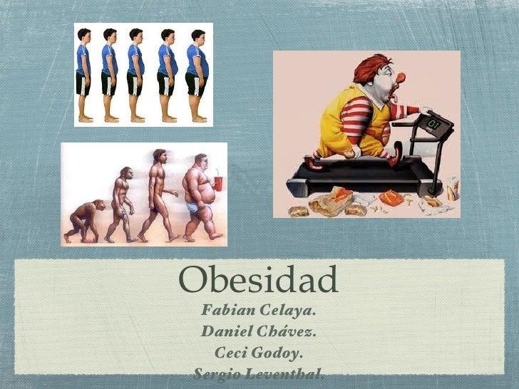 Obesidad Fabian Celaya. Daniel Chávez.  Ceci Godoy.Sergio Leventhal.