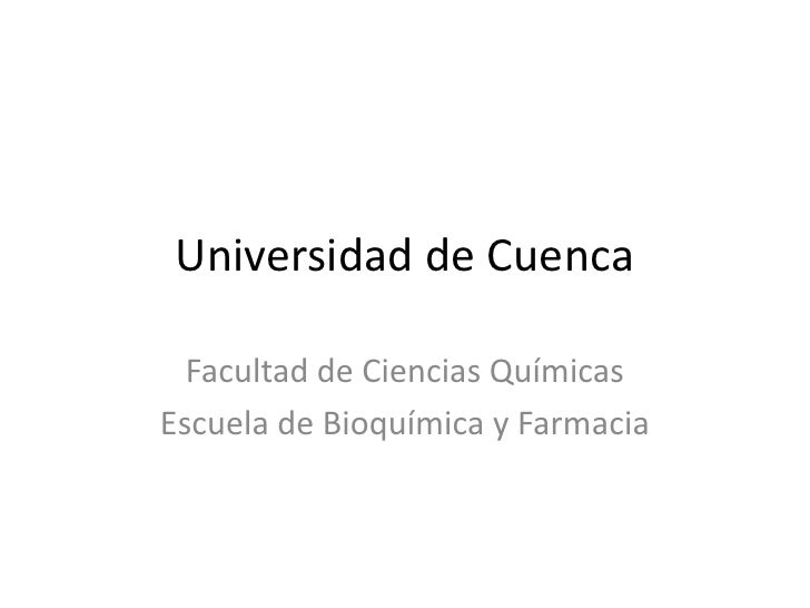 Universidad de Cuenca<br />Facultad de Ciencias Químicas<br />Escuela de Bioquímica y Farmacia<br />