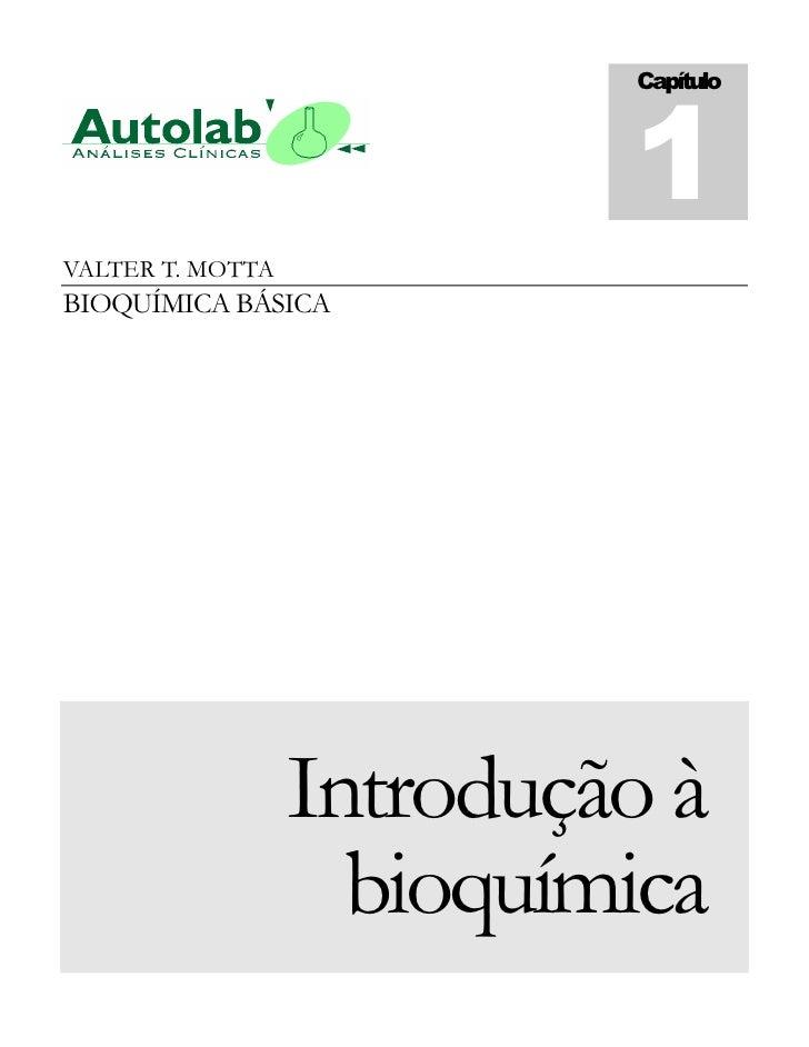 1                           CapítuloVALTER T. MOTTABIOQUÍMICA BÁSICA                  Introdução à                    bioq...