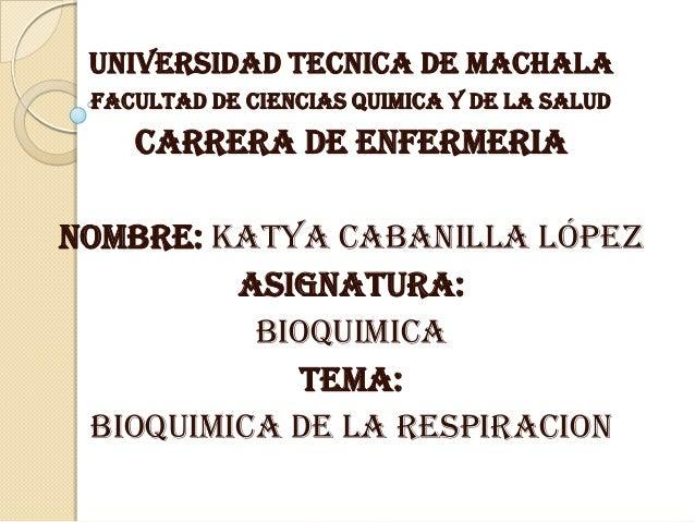 UNIVERSIDAD TECNICA DE MACHALA FACULTAD DE CIENCIAS QUIMICA Y DE LA SALUD CARRERA DE ENFERMERIA NOMBRE: Katya Cabanilla Ló...