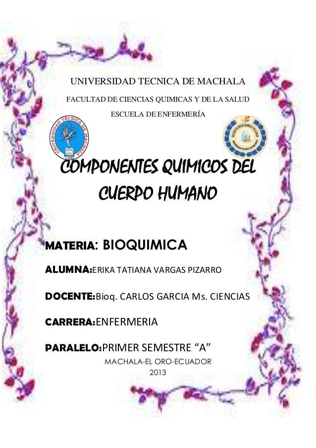 UNIVERSIDAD TECNICA DE MACHALA FACULTAD DE CIENCIAS QUIMICAS Y DE LA SALUD ESCUELA DE ENFERMERÍA  COMPONENTES QUIMICOS DEL...