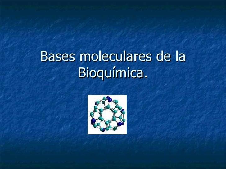 Bases moleculares de la Bioquímica.