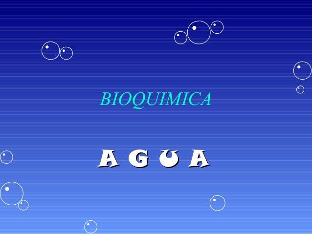BIOQUIMICA  A G U A