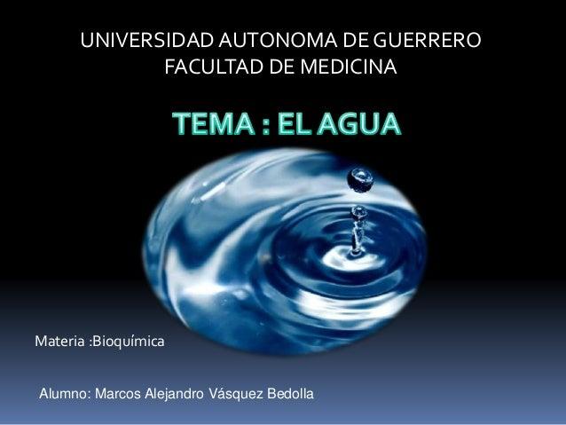 Alumno: Marcos Alejandro Vásquez Bedolla Materia :Bioquímica UNIVERSIDAD AUTONOMA DE GUERRERO FACULTAD DE MEDICINA