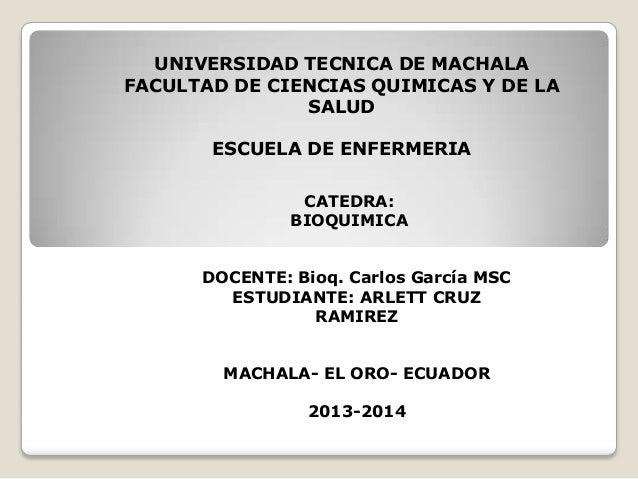 UNIVERSIDAD TECNICA DE MACHALA FACULTAD DE CIENCIAS QUIMICAS Y DE LA SALUD ESCUELA DE ENFERMERIA CATEDRA: BIOQUIMICA DOCEN...