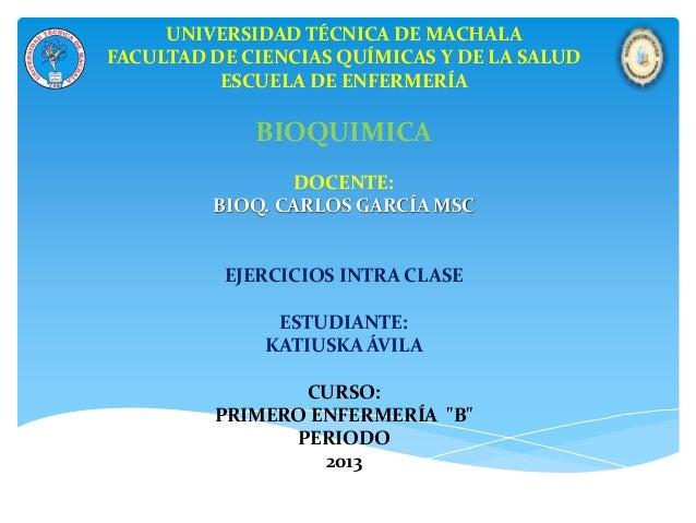UNIVERSIDAD TÉCNICA DE MACHALA FACULTAD DE CIENCIAS QUÍMICAS Y DE LA SALUD ESCUELA DE ENFERMERÍA BIOQUIMICA DOCENTE: BIOQ....