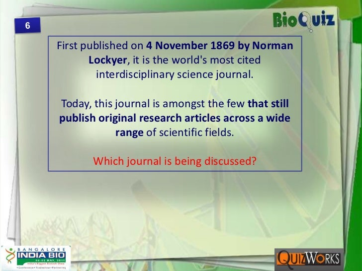 6<br />First published on 4 November 1869 by Norman Lockyer, it is the world's most cited interdisciplinary science journa...