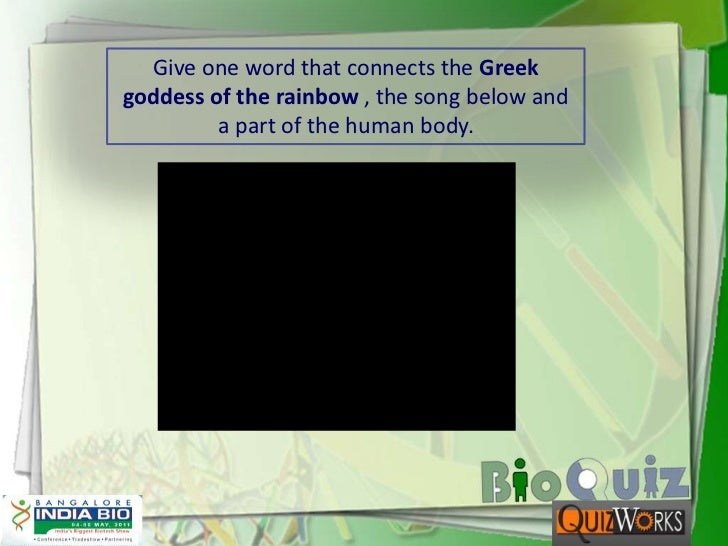 Give one word that connects the Greek goddess of the rainbow , the song below and a part of the human body.<br />
