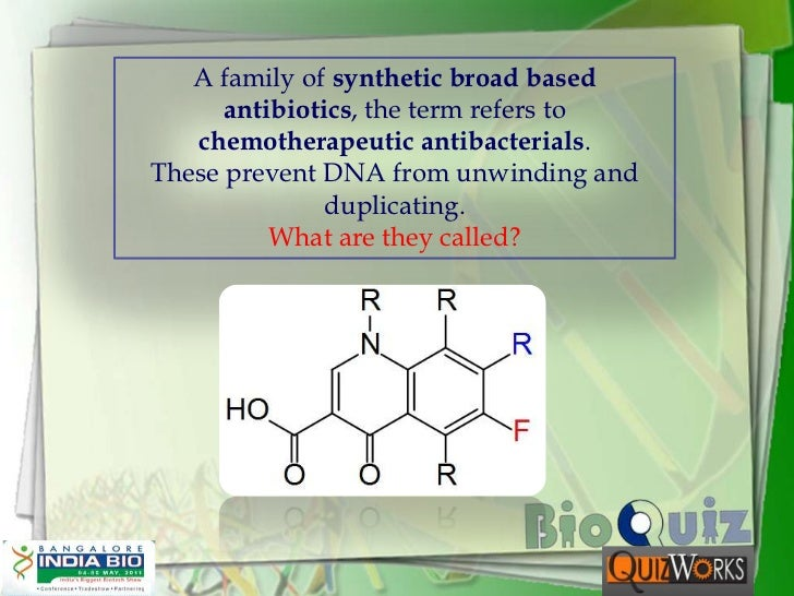 A family of synthetic broad based antibiotics, the term refers to chemotherapeutic antibacterials. <br />These prevent DNA...
