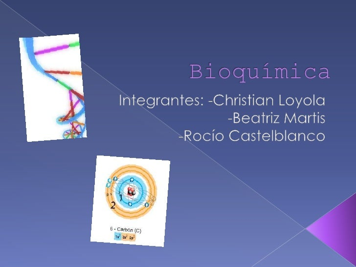 Bioquímica<br />Integrantes: -Christian Loyola<br />                    -Beatriz Martis <br />                      -Rocío...