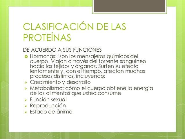 CLASIFICACIÓN DE LASPROTEÍNASDE ACUERDO A SUS FUNCIONES Hormonas: son los mensajeros químicos del  cuerpo. Viajan a travé...