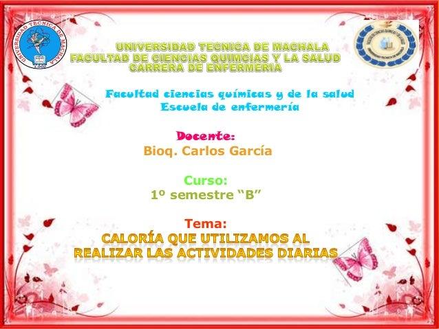 """Facultad ciencias químicas y de la salud Escuela de enfermería  Docente: Bioq. Carlos García Curso: 1º semestre """"B"""". Tema:"""