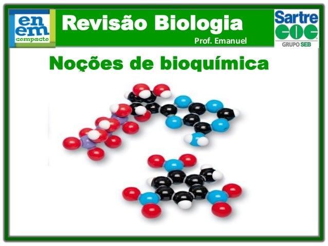 Revisão Biologia Prof. Emanuel Noções de bioquímica