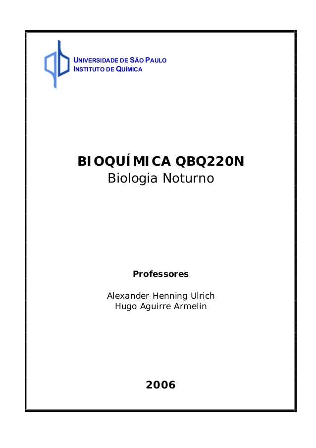 UNIVERSIDADE DE SÃO PAULO INSTITUTO DE QUÍMICA BIOQUÍMICA QBQ220N Biologia Noturno Professores Alexander Henning Ulrich Hu...