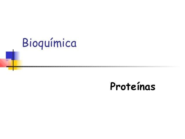 Bioquímica  Proteínas