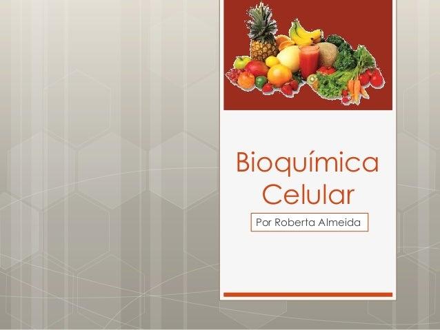 Bioquímica Celular Por Roberta Almeida