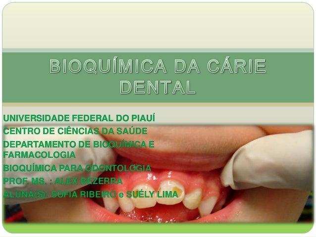 UNIVERSIDADE FEDERAL DO PIAUÍ CENTRO DE CIÊNCIAS DA SAÚDE DEPARTAMENTO DE BIOQUÍMICA E FARMACOLOGIA BIOQUÍMICA PARA ODONTO...