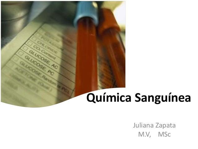 Química Sanguínea Juliana Zapata M.V, MSc