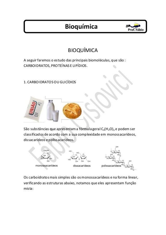 BIOQUÍMICA  A seguir faremos o estudo das principais biomoléculas, que são :  CARBOIDRATOS, PROTEÍNAS E LIPÍDIOS.  1. CARB...