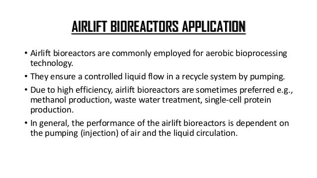 TWO-STAGE AIRLIFT BIOREACTORS • Two-stage airlift bioreactors are used for the temperature dependent formation of products...