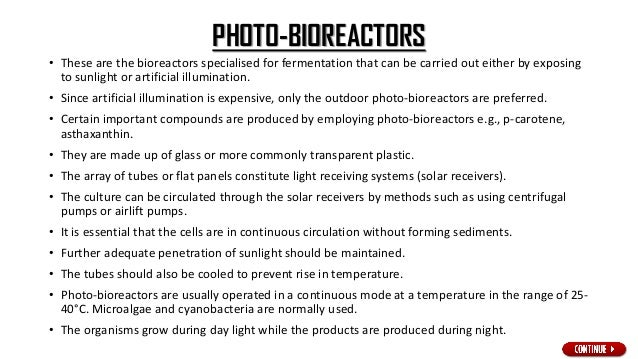 DIFFERENT TYPES OF PHOTO-BIOREACTORS Continuous run tubular loop Flat panel configuration Helical wound tubular loop Multi...