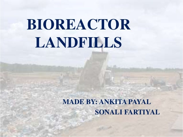 BIOREACTOR LANDFILLS MADE BY: ANKITA PAYAL SONALI FARTIYAL