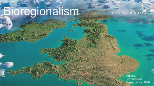 Bioregionalism in these islands National Permaculture Convergence 2018