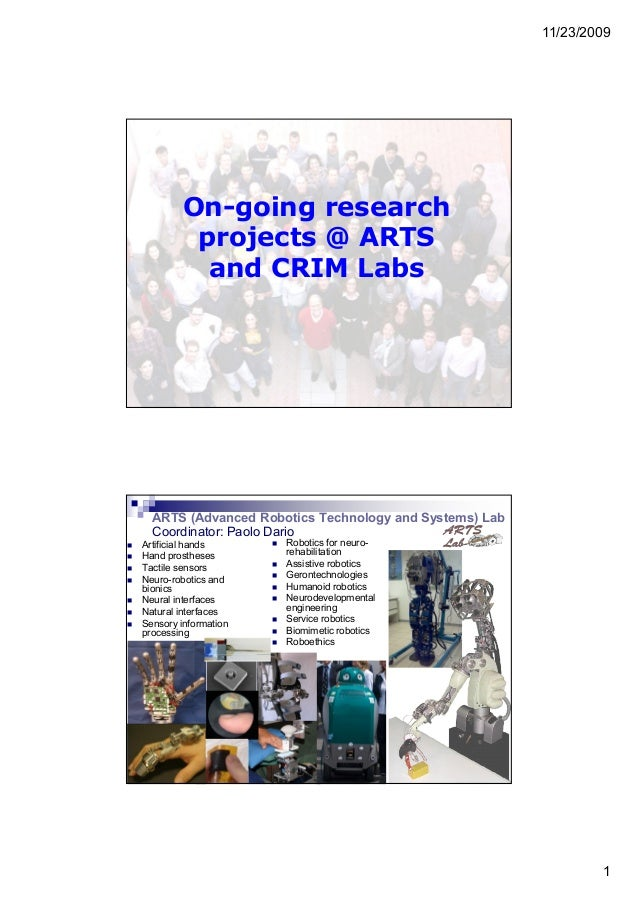 11/23/2009 1 On-going research projects @ ARTS and CRIM Labs ARTS (Advanced Robotics Technology and Systems) Lab Coordinat...