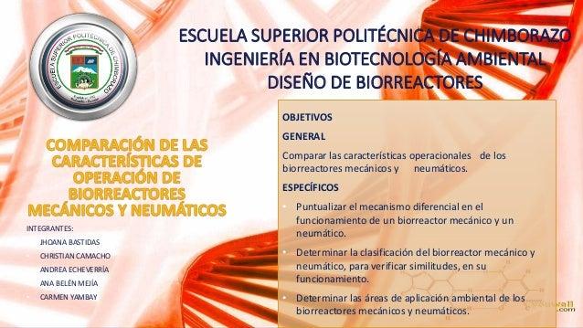 ESCUELA SUPERIOR POLITÉCNICA DE CHIMBORAZO  INGENIERÍA EN BIOTECNOLOGÍA AMBIENTAL  DISEÑO DE BIORREACTORES  OBJETIVOS  GEN...
