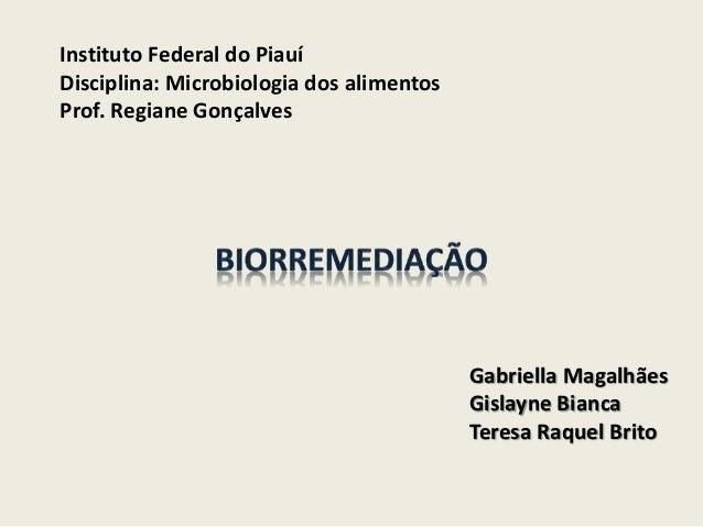 Instituto Federal do Piauí Disciplina: Microbiologia dos alimentos Prof. Regiane Gonçalves Gabriella Magalhães Gislayne Bi...
