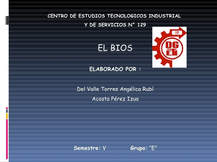 CENTRO DE ESTUDIOS TECNOLOGICOS INDUSTRIAL  Y DE SERVICIOS N° 129 EL BIOS ELABORADO POR : Del Valle Torres Angélica Rubí A...